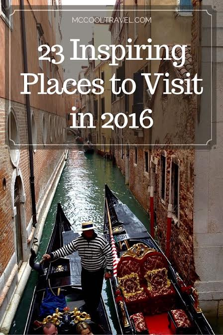 23 inspiring places to visit in 2016, suggested by travel influencers and travel experts from around the world.