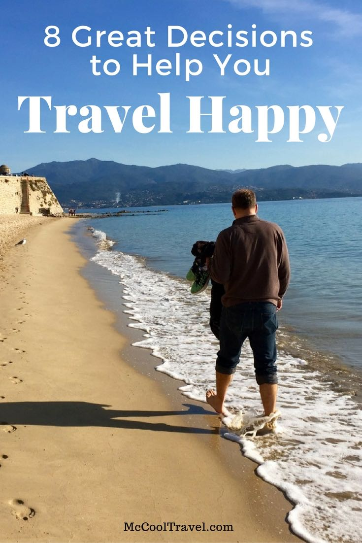 To travel happy, travelers face many decisions. Happy travelers may make different decisions for every trip. Maybe even during the same trip.